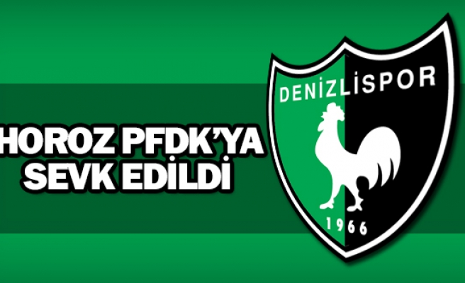 Horoz PFDK'ya sevk edildi