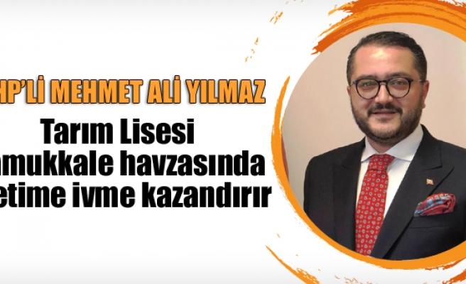 """MHP'li Yılmaz """"Tarım Lisesi Pamukkale havzasında üretime ivme kazandırır"""