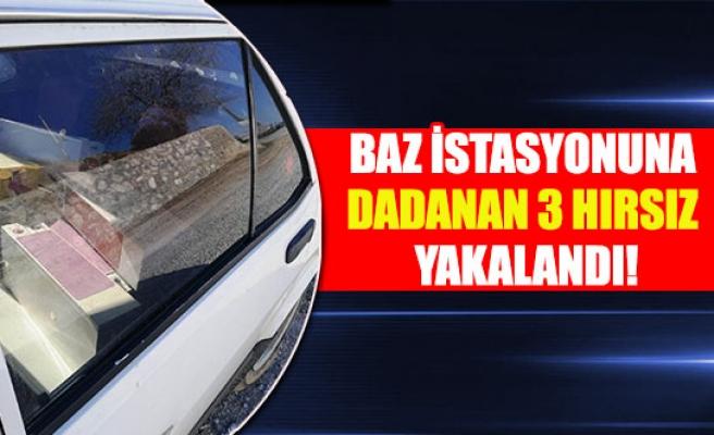 Baz istasyonuna dadanan 3 hırsız yakalandı!