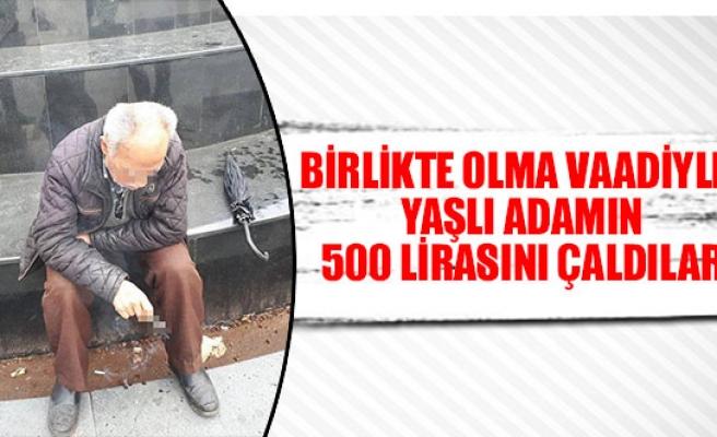 Birlikte olma vaadiyle yaşlı adamın 500 lirasını çaldılar