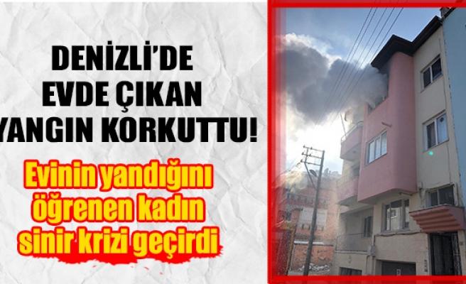 Denizli'de evde çıkan yangın korkuttu!