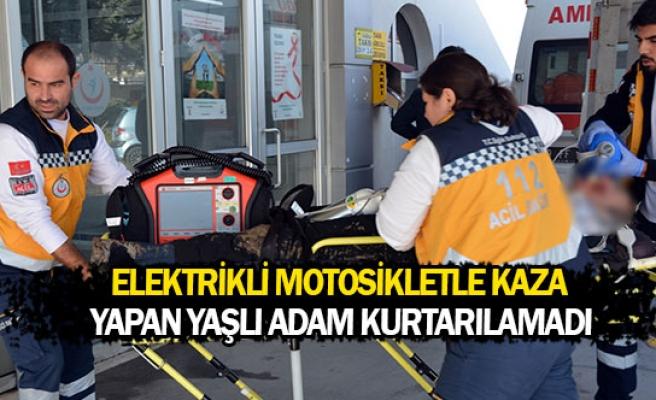 Elektrikli motosikletle kaza yapan yaşlı adam kurtarılamadı