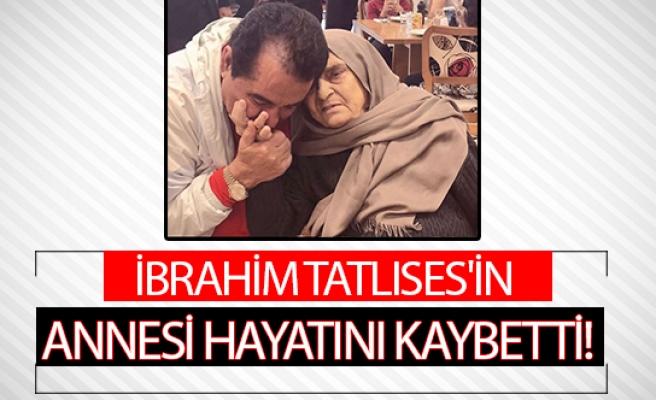 İbrahim Tatlıses'in annesi hayatını kaybetti!