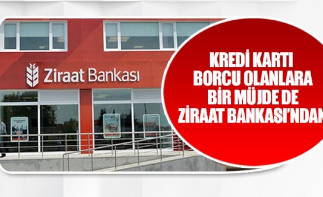 Kredi kartı borcu olanlara bir müjde de Ziraat Bankası'ndan