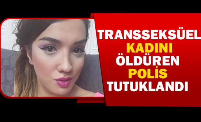 Transseksüel kadını öldüren polis tutuklandı