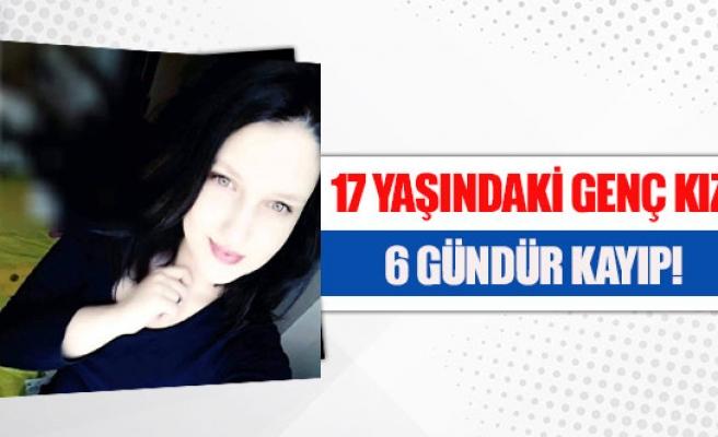 17 yaşındaki genç kız 6 gündür kayıp!