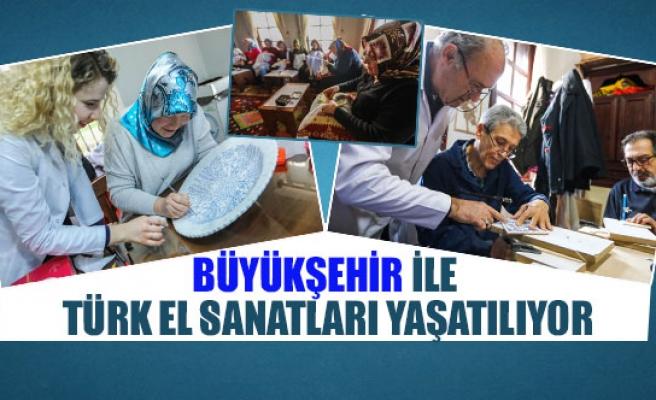 Büyükşehir ile Türk el sanatları yaşatılıyor