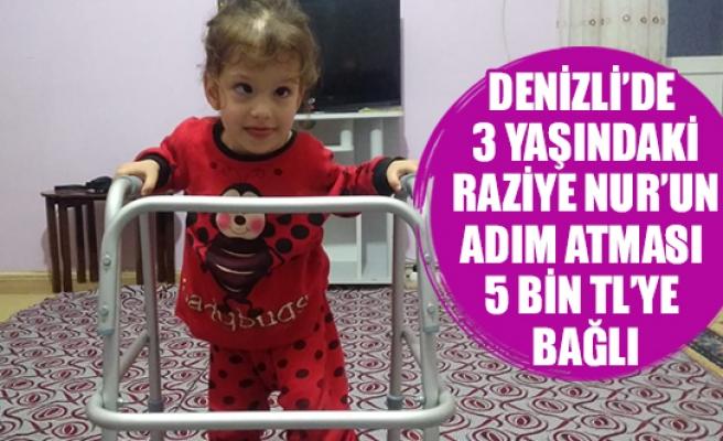 Denizli'de 3 yaşındaki Raziye Nur'un adım atması 5 bin TL'ye bağlı