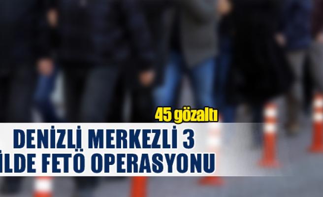Denizli MERKEZLİ 3 İLDE FETÖ operasyonu! 45 gözaltı
