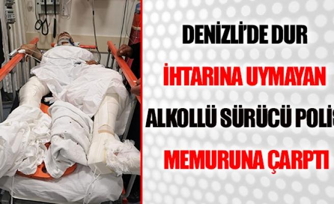 Denizli'de dur ihtarına uymayan alkollü sürücü polis memuruna çarptı