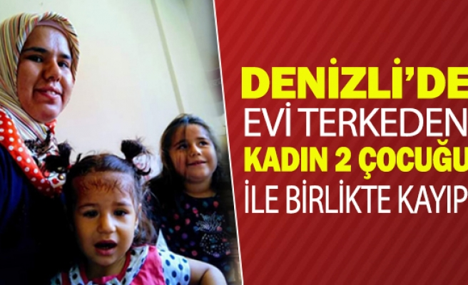Denizli'de evi terkeden kadın 2 çocuğu ile birlikte kayıp!