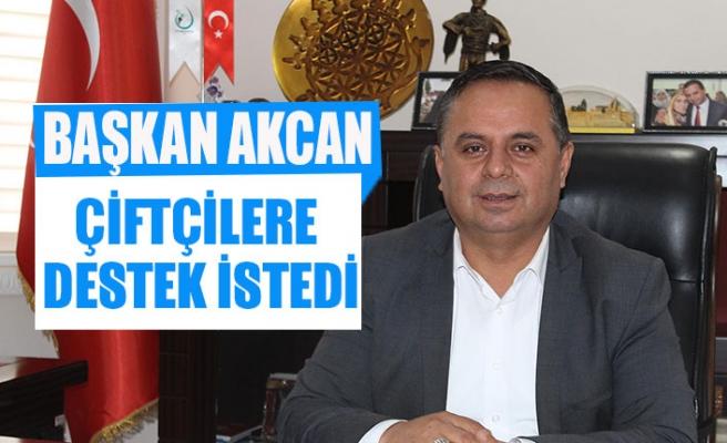 Başkan Akcan, Çiftçilere destek istedi
