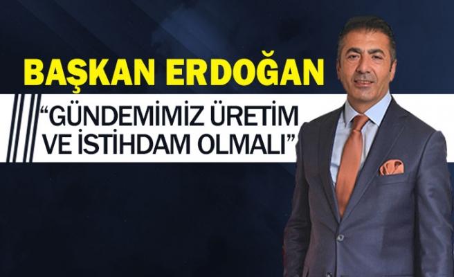 """Başkan Erdoğan,""""Gündemimiz üretim ve istihdam olmalı"""""""