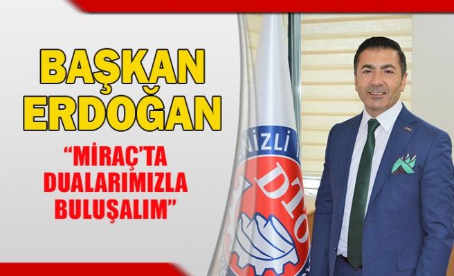 """Başkan Erdoğan,""""Miraç'ta dualarımızla buluşalım"""""""