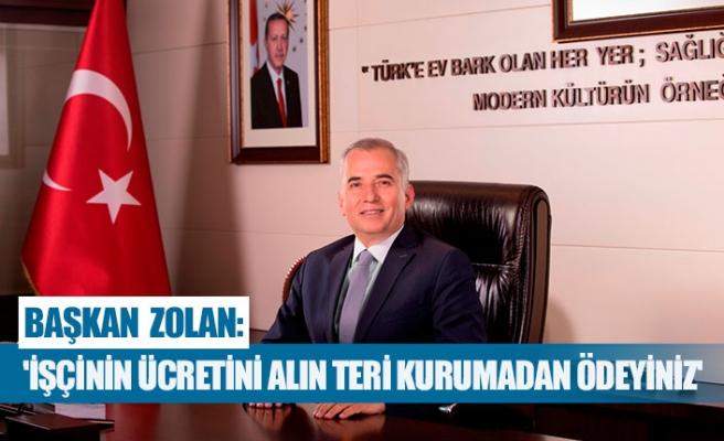 Başkan Zolan: 'İşçinin ücretini alın teri kurumadan ödeyiniz'