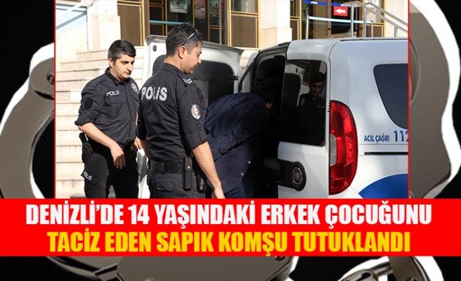 Denizli'de 14 yaşındaki erkek çocuğunun taciz eden sapık komşu tutuklandı