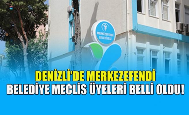 Denizli'de Merkezefendi belediye meclis üyeleri belli oldu!