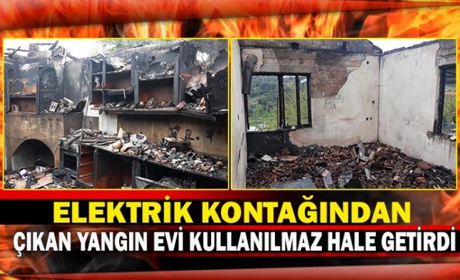 Elektrik kontağından çıkan yangın evi kullanılmaz hale getirdi