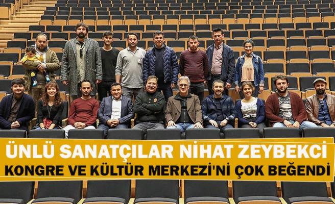 Ünlü sanatçılar Nihat Zeybekci kongre ve kültür merkezi'ni çok beğendi