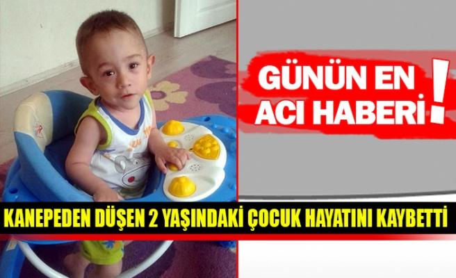 Kanepeden düşen 2 yaşındaki çocuk hayatını kaybetti