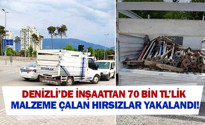 Denizli'de inşaattan 70 bin TL'lik malzeme çalan hırsızlar yakalandı!