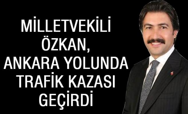 Milletvekili Özkan, Ankara yolunda trafik kazası geçirdi