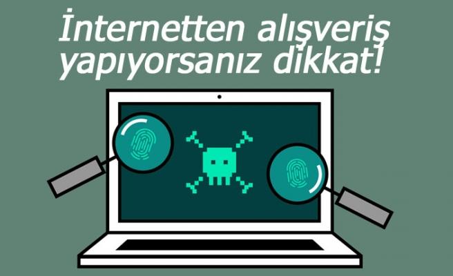 İnternetten alışveriş yapıyorsanız dikkat!