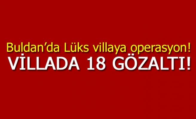 Buldan'da Lüks villaya operasyon!