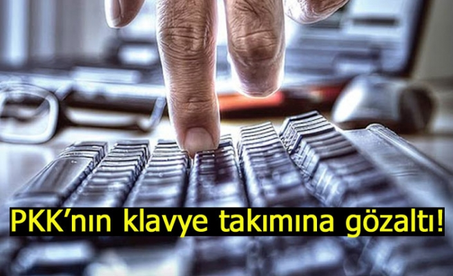 PKK'nın klavye takımına gözaltı!