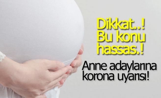 Anne adaylarına korona uyarısı!