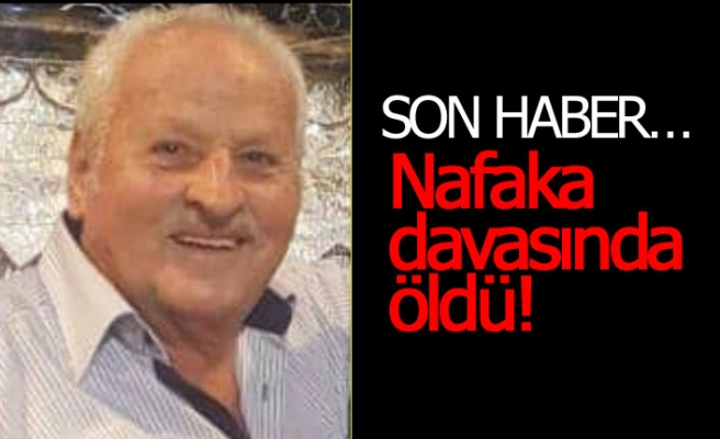 Nafaka davasında öldü!