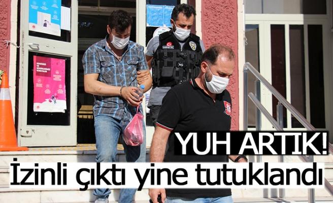 İzinli çıktı yine tutuklandı