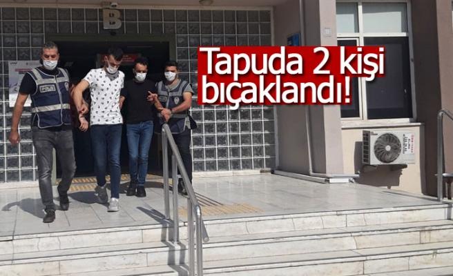 Tapuda 2 kişi bıçaklandı!