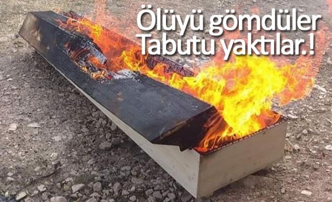 Ölüyü gömdüler, tabutu yaktılar!