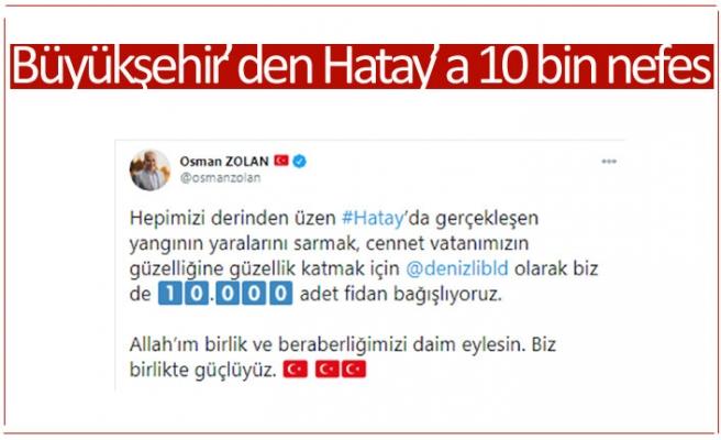 Büyükşehir'den Hatay'a 10 bin nefes