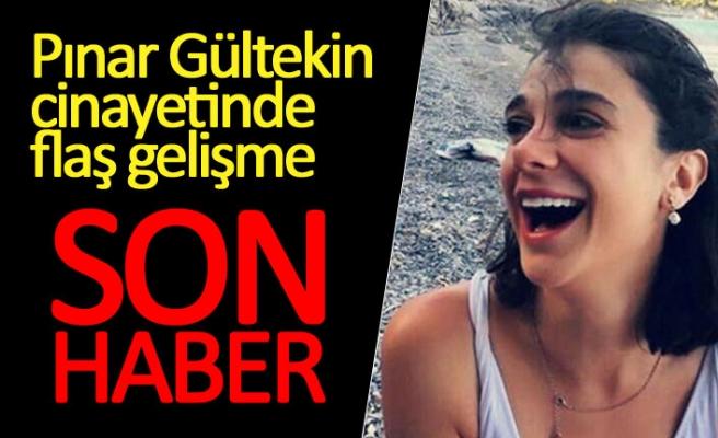 Pınar Gültekin cinayetinde flaş gelişme