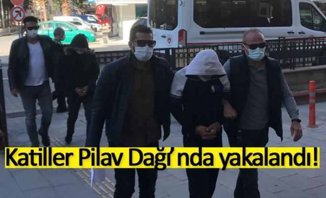 Katiller Pilav Dağı'nda yakalandı!
