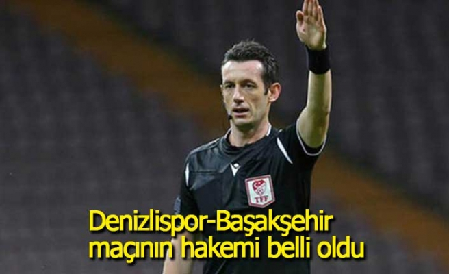 Denizlispor-Başakşehir maçının hakemi belli oldu