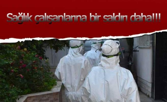 Sağlık çalışanlarına bir saldırı daha!!!