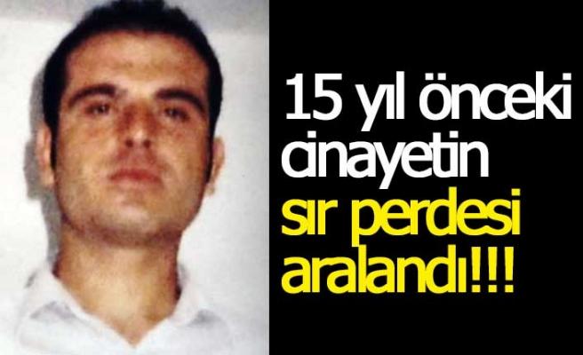 15 yıl önceki cinayetin sır perdesi aralandı!!!