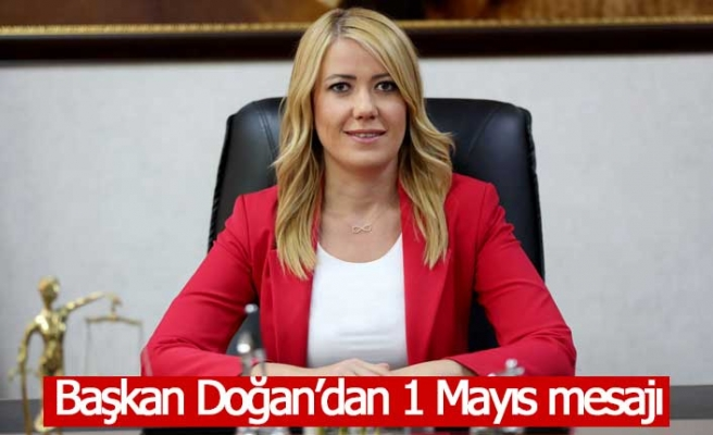 Başkan Doğan'dan 1 Mayıs mesajı