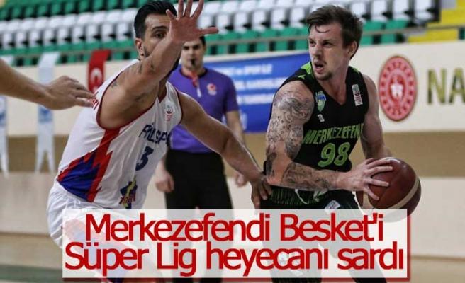 Merkezefendi Besket'i Süper Lig heyecanı sardı