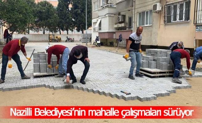 Nazilli Belediyesi'nin mahalle çalışmaları sürüyor