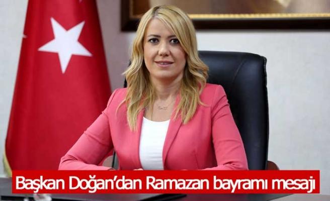 Başkan Doğan'dan Ramazan bayramı mesajı