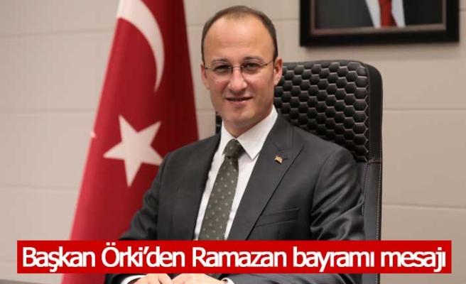 Başkan Örki'den Ramazan bayramı mesajı