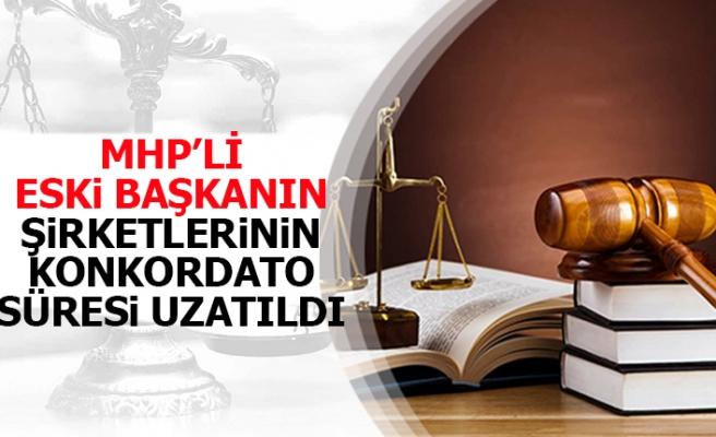 MHP'li eski başkanın şirketlerinin konkordato süresi uzatıldı