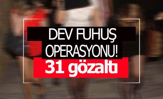 6 ilde dev fuhuş operasyonu! 31 gözaltı