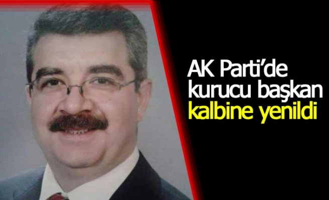 AK Parti'de kurucu başkan kalbine yenildi