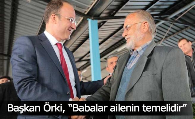 """Başkan Örki, """"Babalar ailenin temelidir"""""""