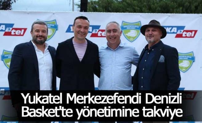 Yukatel Merkezefendi Denizli Basket'te yönetimine takviye